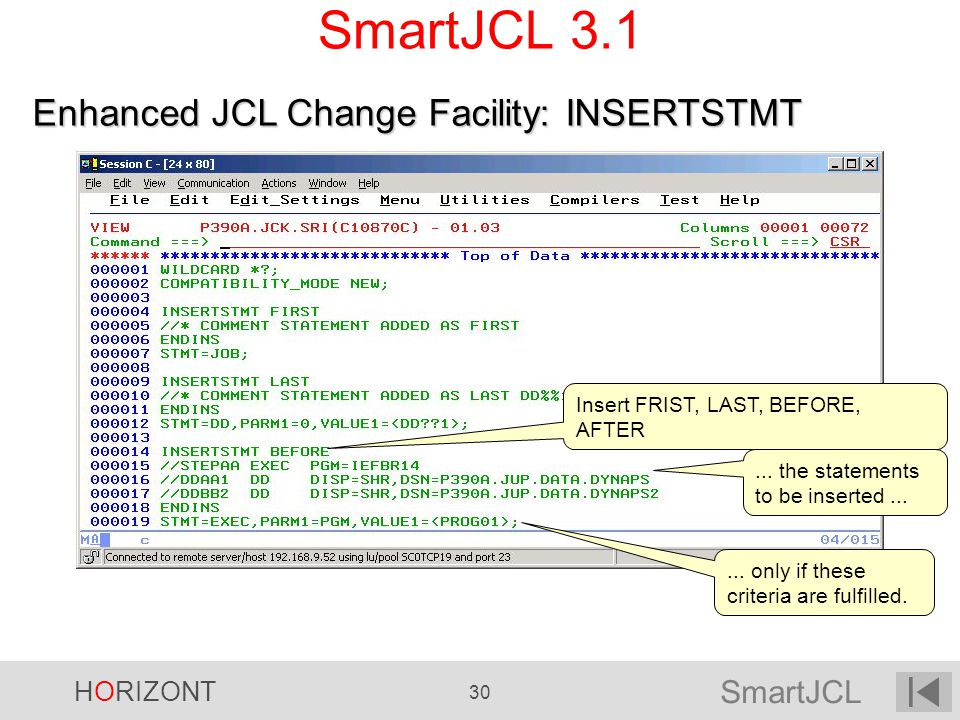 SmartJCL HORIZONT 30 SmartJCL 3.1 Insert FRIST, LAST, BEFORE, AFTER... the statements to be inserted...... only if these criteria are fulfilled. Enhan