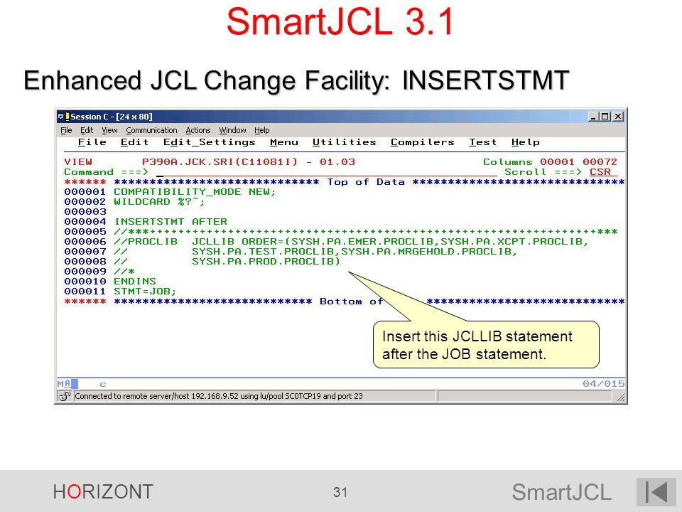 SmartJCL HORIZONT 31 SmartJCL 3.1 Insert this JCLLIB statement after the JOB statement. Enhanced JCL Change Facility: INSERTSTMT