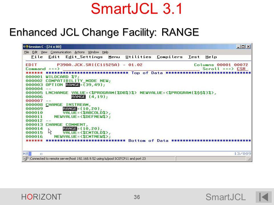 SmartJCL HORIZONT 36 SmartJCL 3.1 Enhanced JCL Change Facility: RANGE