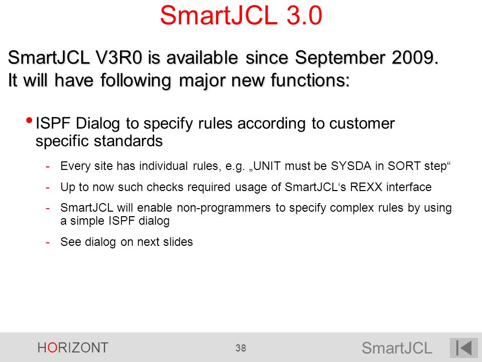 SmartJCL HORIZONT 38 SmartJCL 3.0 ISPF Dialog to specify rules according to customer specific standards -Every site has individual rules, e.g. UNIT mu