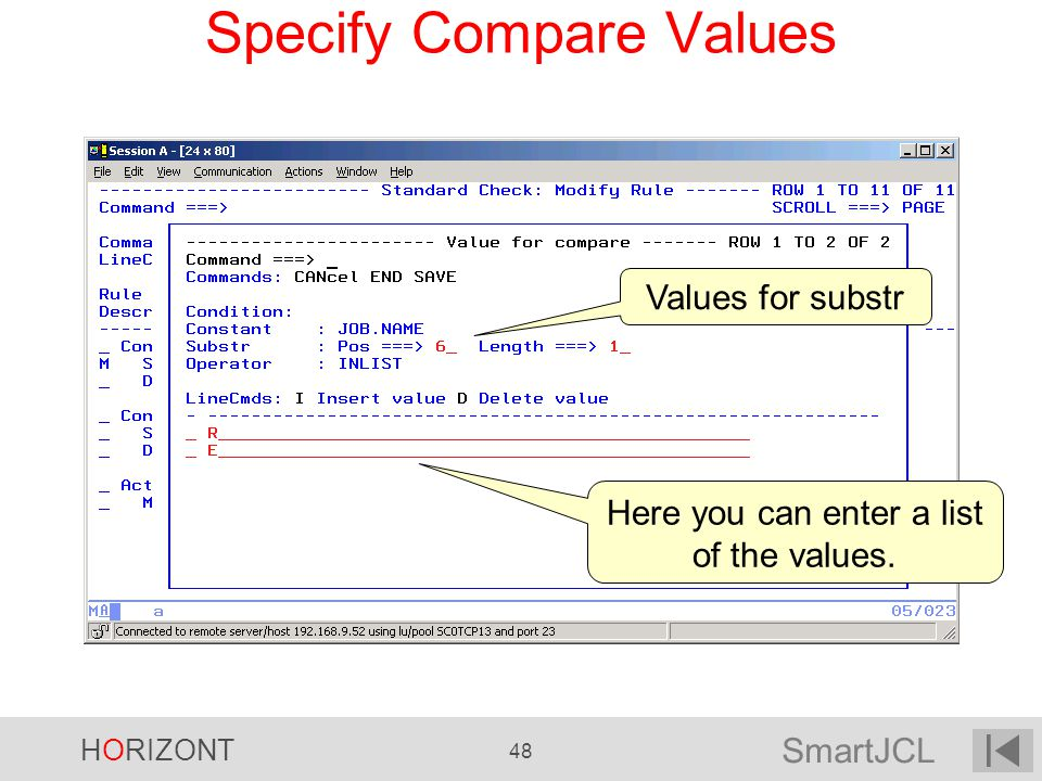 SmartJCL HORIZONT 48 Specify Compare Values Here you can enter a list of the values. Values for substr
