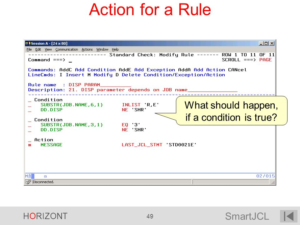 SmartJCL HORIZONT 49 Action for a Rule What should happen, if a condition is true?