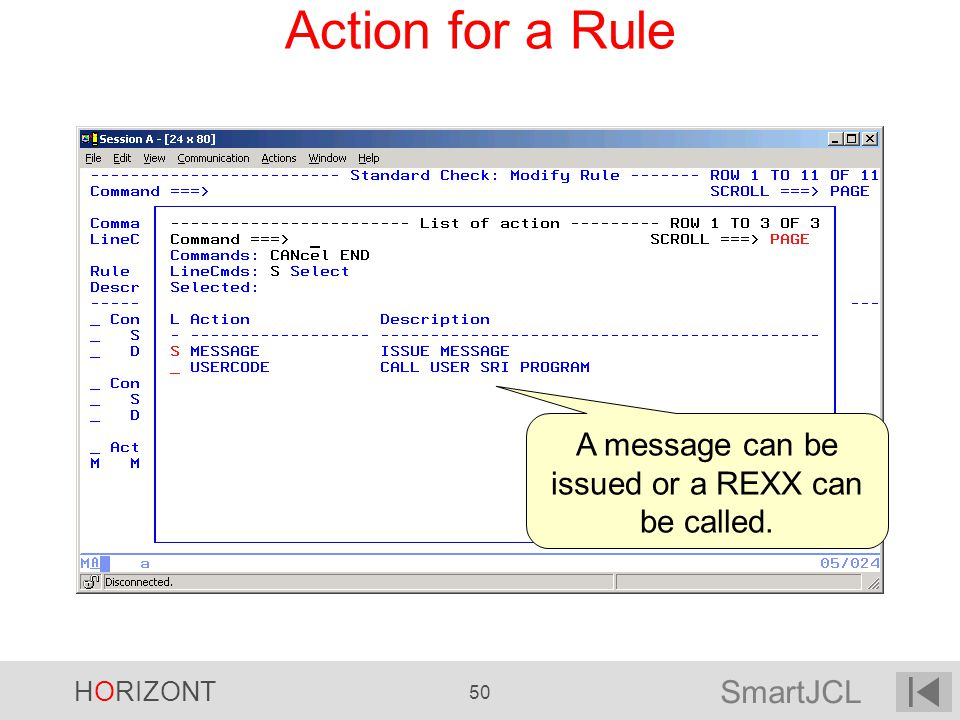 SmartJCL HORIZONT 50 Action for a Rule A message can be issued or a REXX can be called.