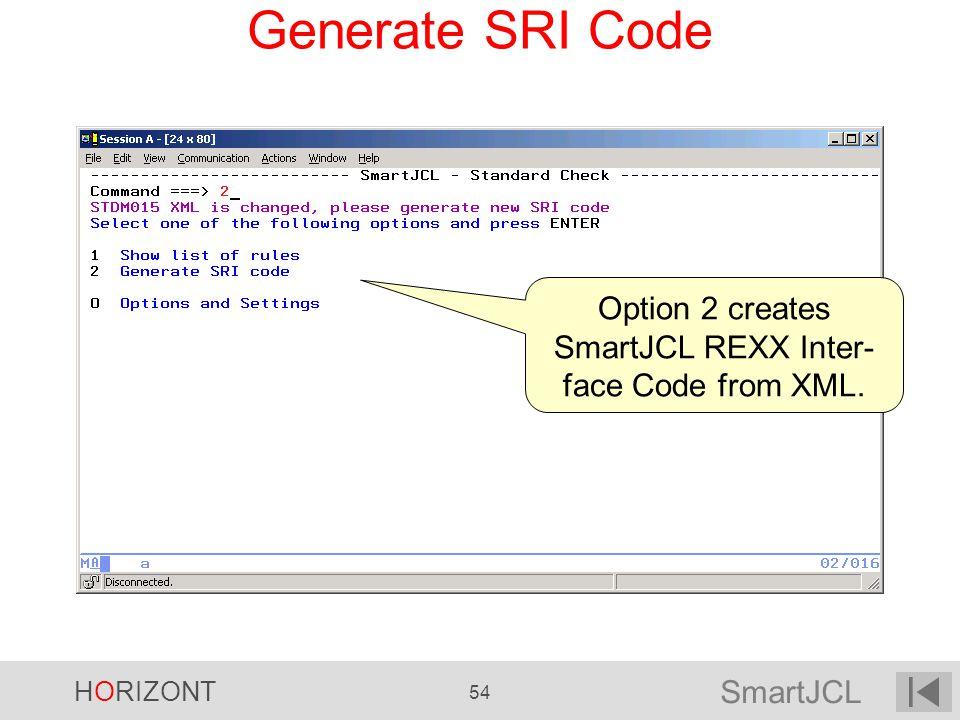 SmartJCL HORIZONT 54 Generate SRI Code Option 2 creates SmartJCL REXX Inter- face Code from XML.
