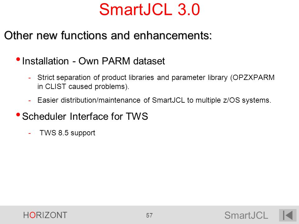 SmartJCL HORIZONT 57 SmartJCL 3.0 Installation - Own PARM dataset -Strict separation of product libraries and parameter library (OPZXPARM in CLIST cau