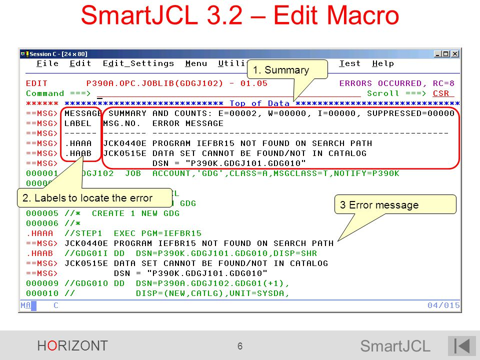 SmartJCL HORIZONT 127 File Edit Confirm Menu Utilities Compilers Test Help ------------------------------------------------------------- EDIT P390A.JCK.JCKMIG0 - 01.00 COMMAND ===> ****** ********************** Top of Data ********************* HRECALL P390A.JCK.DATA.MIGGDG.G0001V00 /* MIGGDG00 MIGRAT */ HRECALL P390A.JCK.DATA.MIGGDG.G0002V00 /* MIGGDG00 MIGRAT */ HRECALL P390A.JCK.DATA.MIGGDG.G0003V00 /* MIGGDG00 MIGRAT */ HRECALL P390A.JCK.DATA.MIGGDG.G0004V00 /* MIGGDG00 MIGRAT */ HRECALL P390A.JCK.DATA.MIGGDG.G0005V00 /* MIGGDG00 MIGRAT */ HRECALL P390A.JCK.DATA.MIG.DS02 /* MIGGDG01 MIGRAT */ HRECALL P390A.JUP.DATA.KSDSTEST /* MIGVSAM0 MIGRAT */ HRECALL P390A.JCK.DATA.MIG.DS04 /* MIG01 MIGRAT */ HRECALL P390A.JCK.DATA.MIG.DS05 /* MIG01 MIGRAT */ HRECALL P390A.JUP.DATA.KSDSTEST.DATA /* MIG06 MIGRAT */ V2R0 – Recall Commands The names of migrated data sets are written to file JCKMIGO