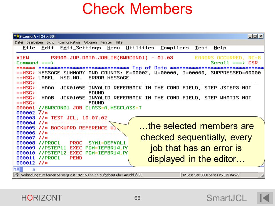 SmartJCL HORIZONT 68 Check Members …the selected members are checked sequentially, every job that has an error is displayed in the editor…