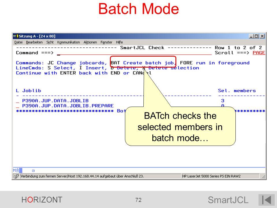 SmartJCL HORIZONT 72 Batch Mode BATch checks the selected members in batch mode…