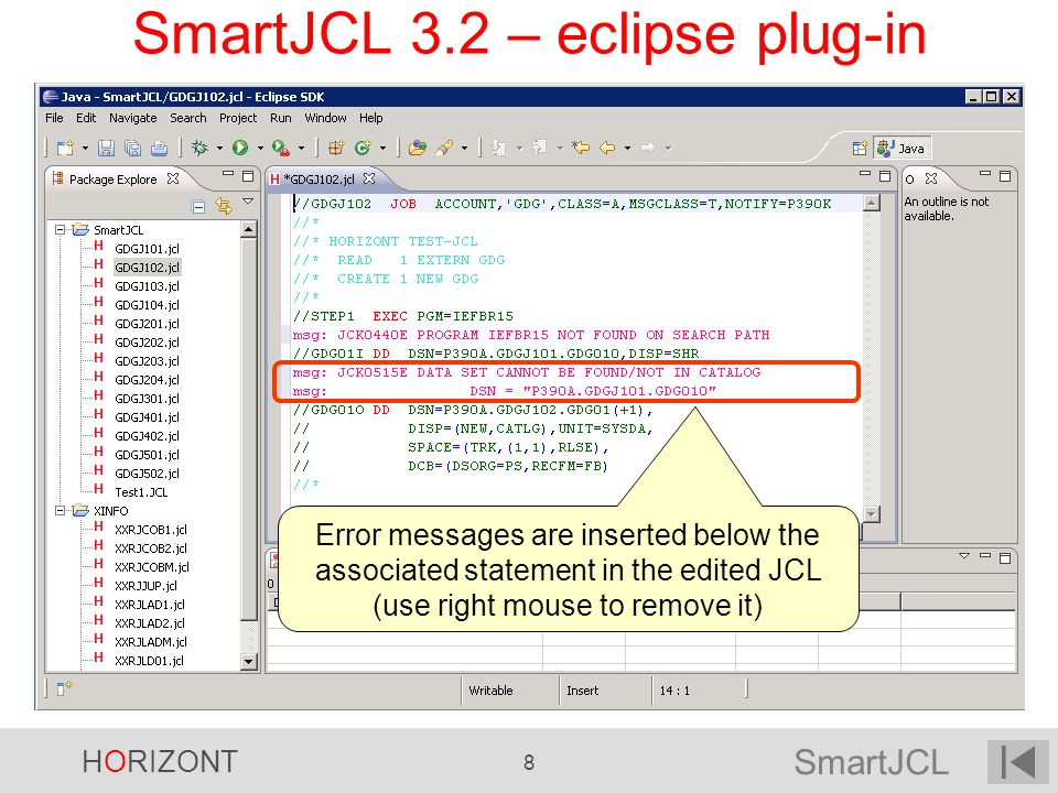 SmartJCL HORIZONT 29 SmartJCL 3.1 Enhanced JCL Change Facility -new commands DELSTMT, DELSTEP, INSERTSTMT, INSERTSTMT BEFORE FIRST (i.e.