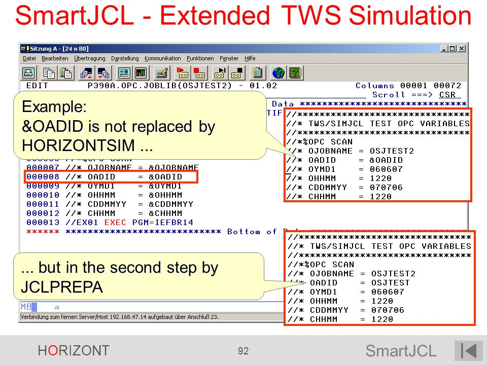 SmartJCL HORIZONT 92 SmartJCL - Extended TWS Simulation Example: &OADID is not replaced by HORIZONTSIM...... but in the second step by JCLPREPA