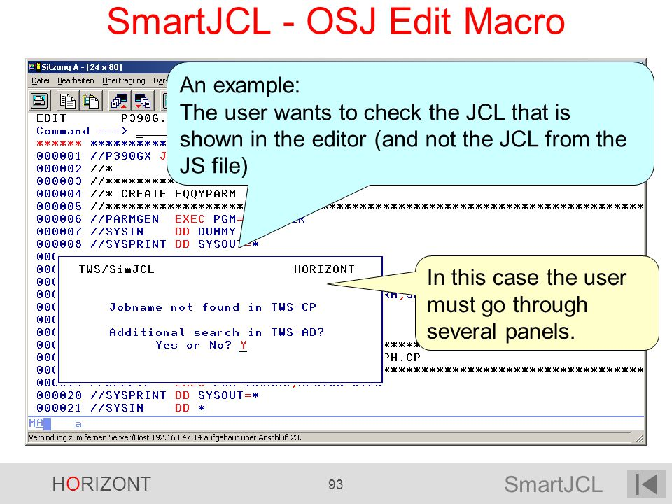 SmartJCL HORIZONT 93 SmartJCL - OSJ Edit Macro An example: The user wants to check the JCL that is shown in the editor (and not the JCL from the JS fi