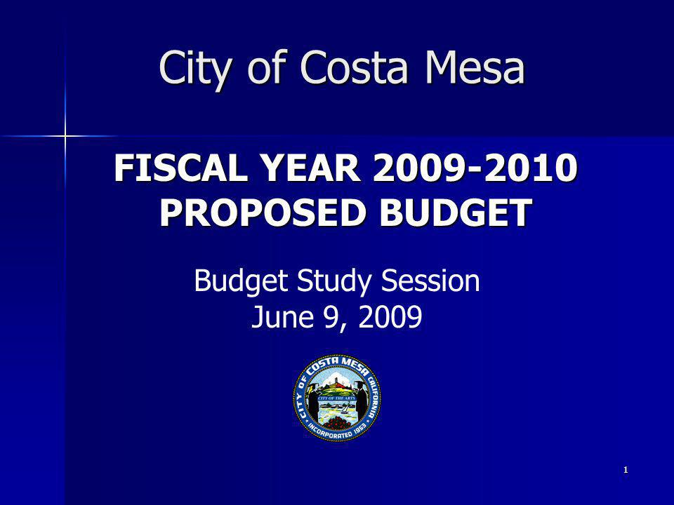 1 FISCAL YEAR 2009-2010 PROPOSED BUDGET City of Costa Mesa Budget Study Session June 9, 2009