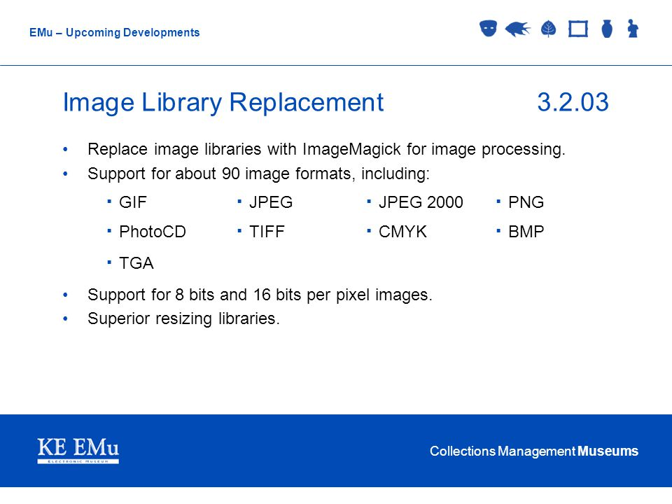Collections Management Museums EMu – Upcoming Developments Replace image libraries with ImageMagick for image processing.