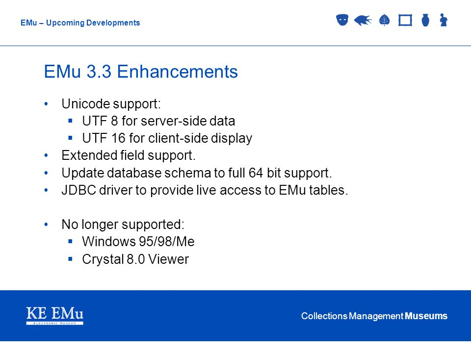 Collections Management Museums EMu – Upcoming Developments Future Enhancements Upgrade look and feel to Windows Vista (when released).