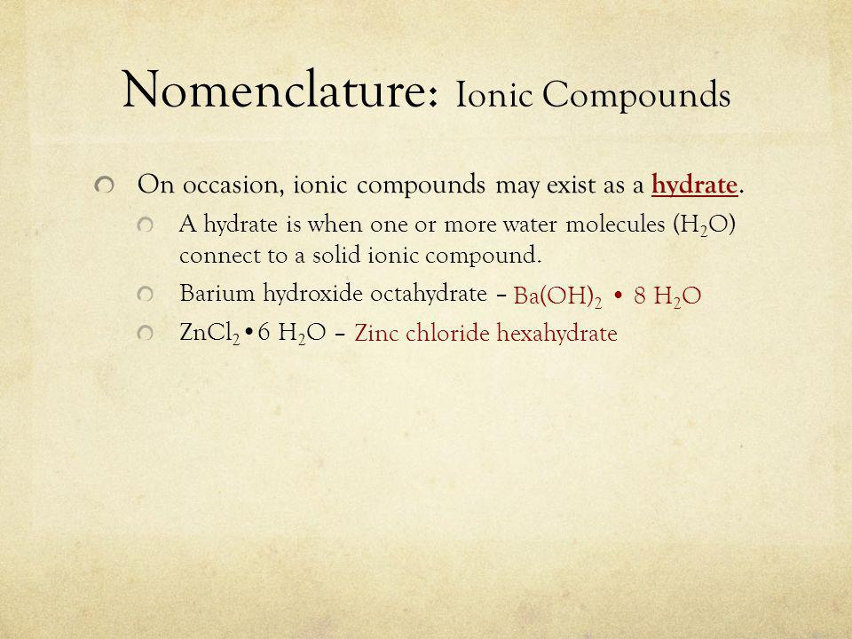 Nomenclature: Ionic Compounds On occasion, ionic compounds may exist as a hydrate.
