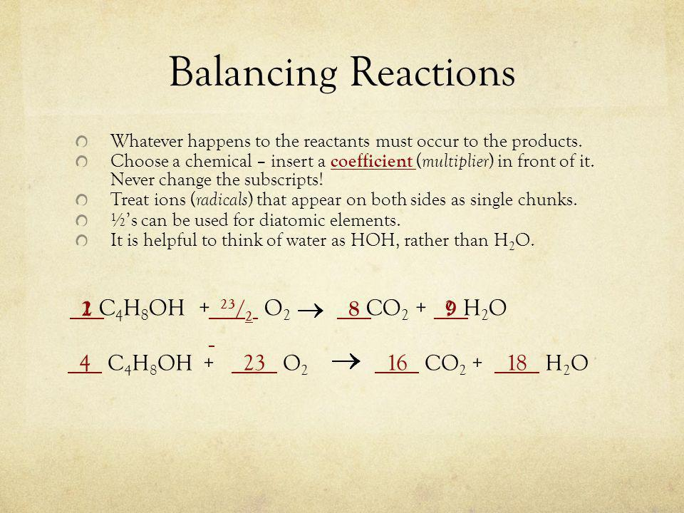 Balancing Reactions Whatever happens to the reactants must occur to the products.