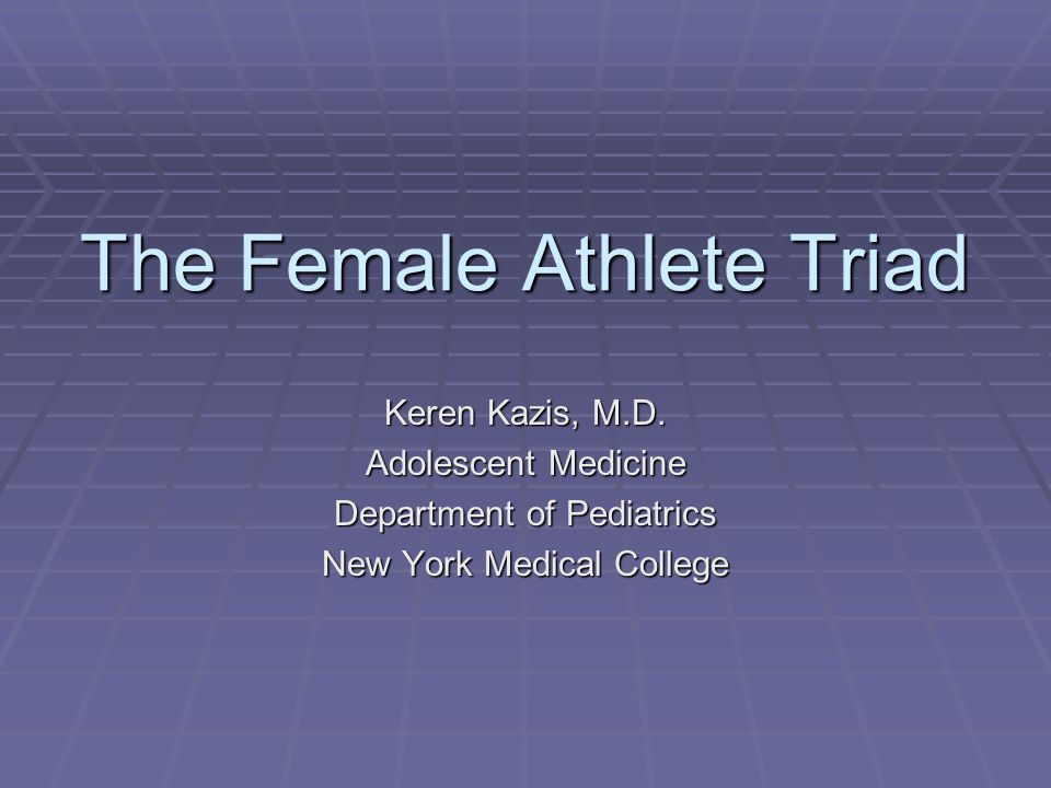 The Female Athlete Triad Keren Kazis, M.D.