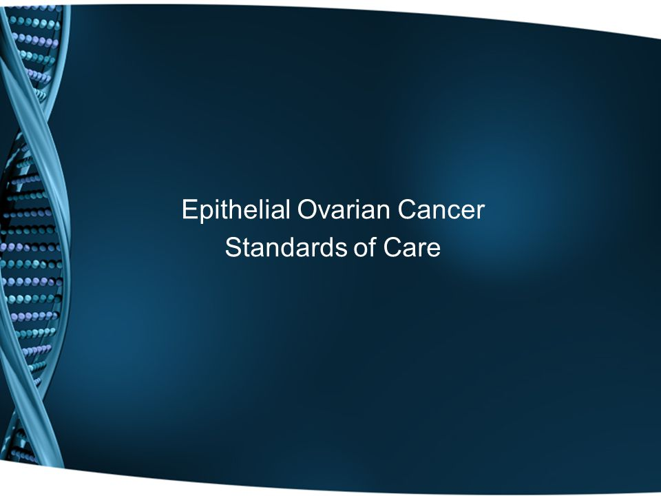 Epithelial Ovarian Cancer Standards of Care