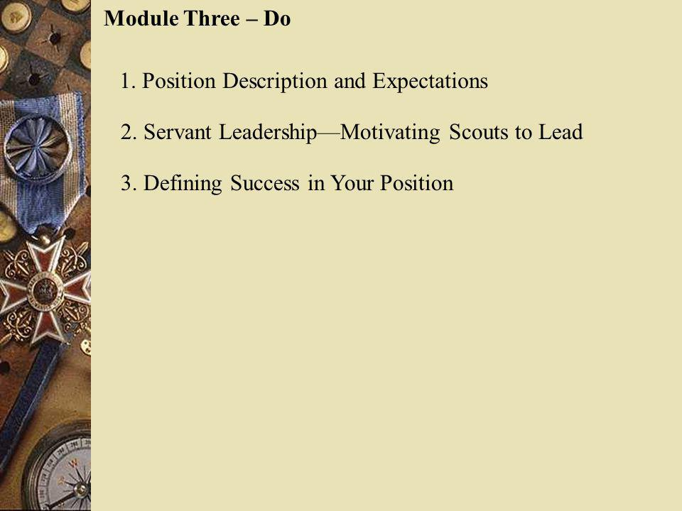 Module Three – Do 1. Position Description and Expectations 2. Servant LeadershipMotivating Scouts to Lead 3. Defining Success in Your Position