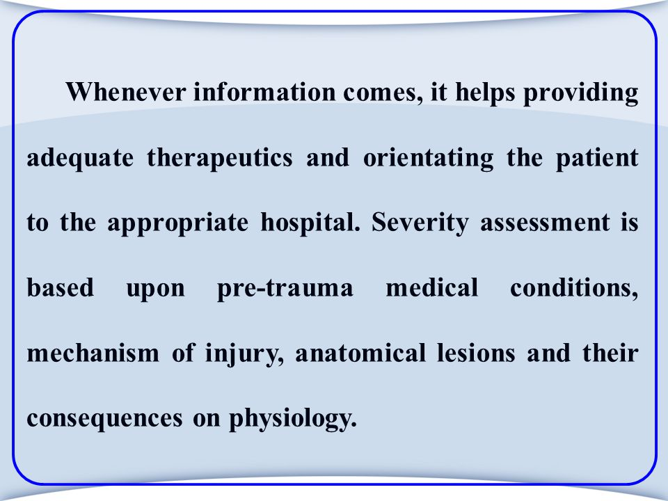 TRISS – Limitations Only moderately accurate for predicting survival Problems already noted with the ISS Similar to RTS, it cant include tubed patients as RR & verbal responses not obtainable Multiple injuries to same body region cannot measure