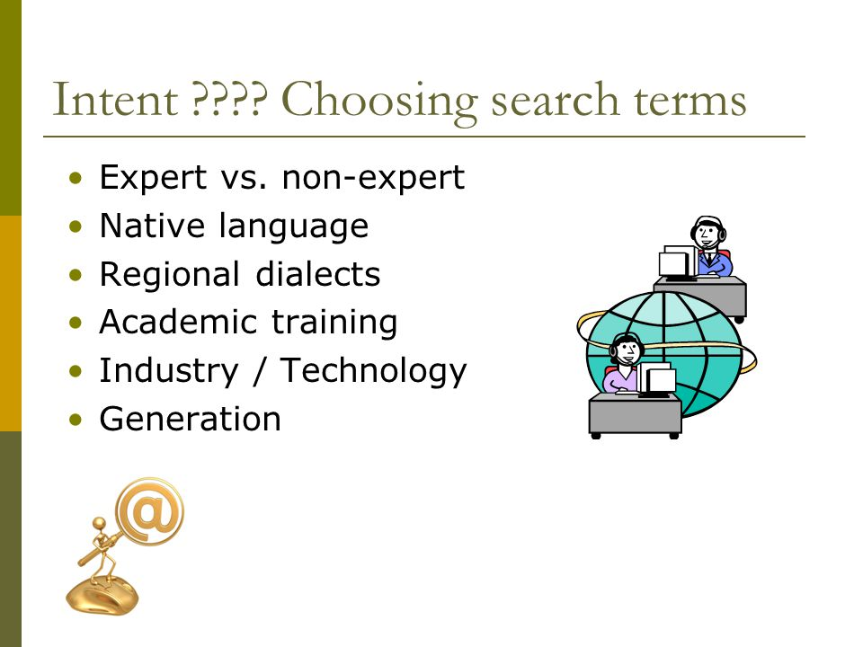 Intent ???. Choosing search terms Expert vs.