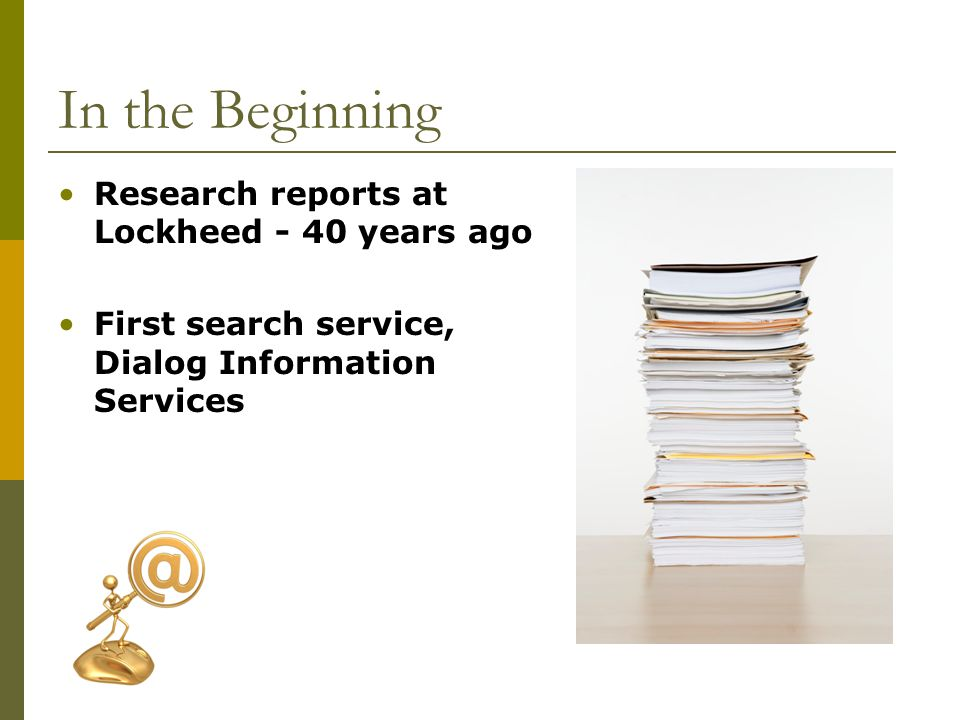 In the Beginning Research reports at Lockheed - 40 years ago First search service, Dialog Information Services