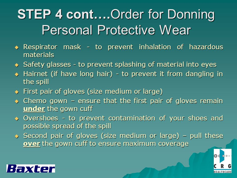STEP 4 cont….Order for Donning Personal Protective Wear Respirator mask - to prevent inhalation of hazardous materials Respirator mask - to prevent in