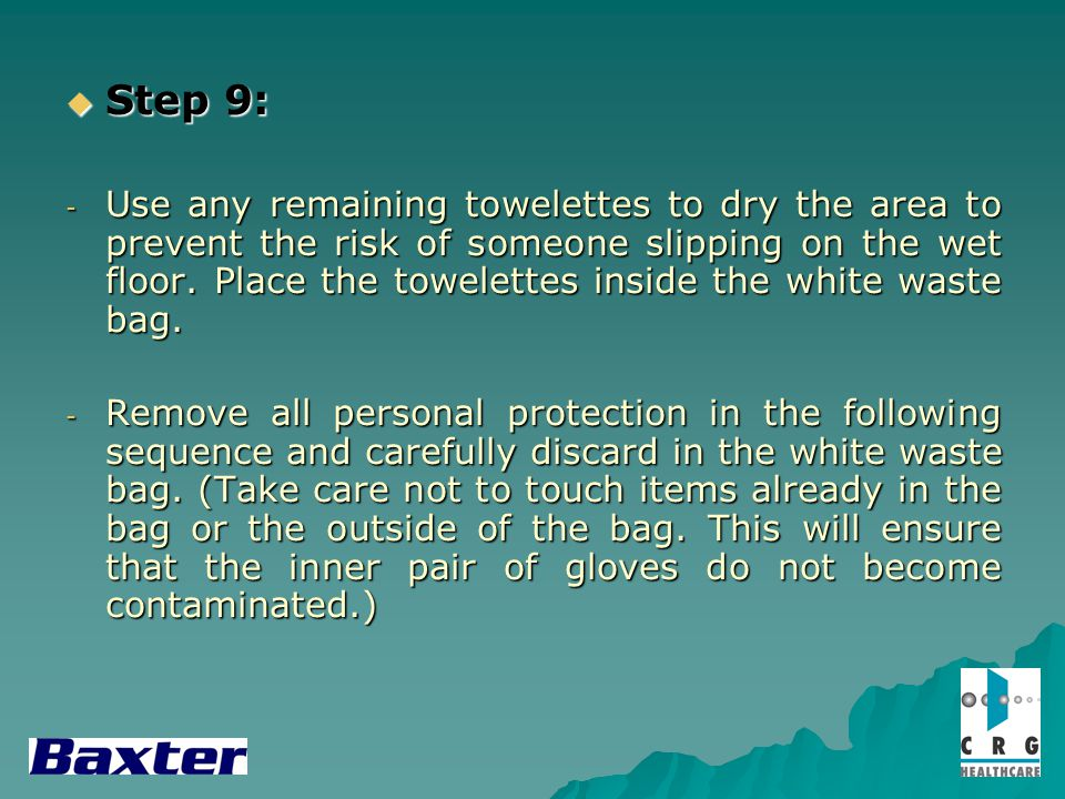 Step 9: Step 9: - Use any remaining towelettes to dry the area to prevent the risk of someone slipping on the wet floor.