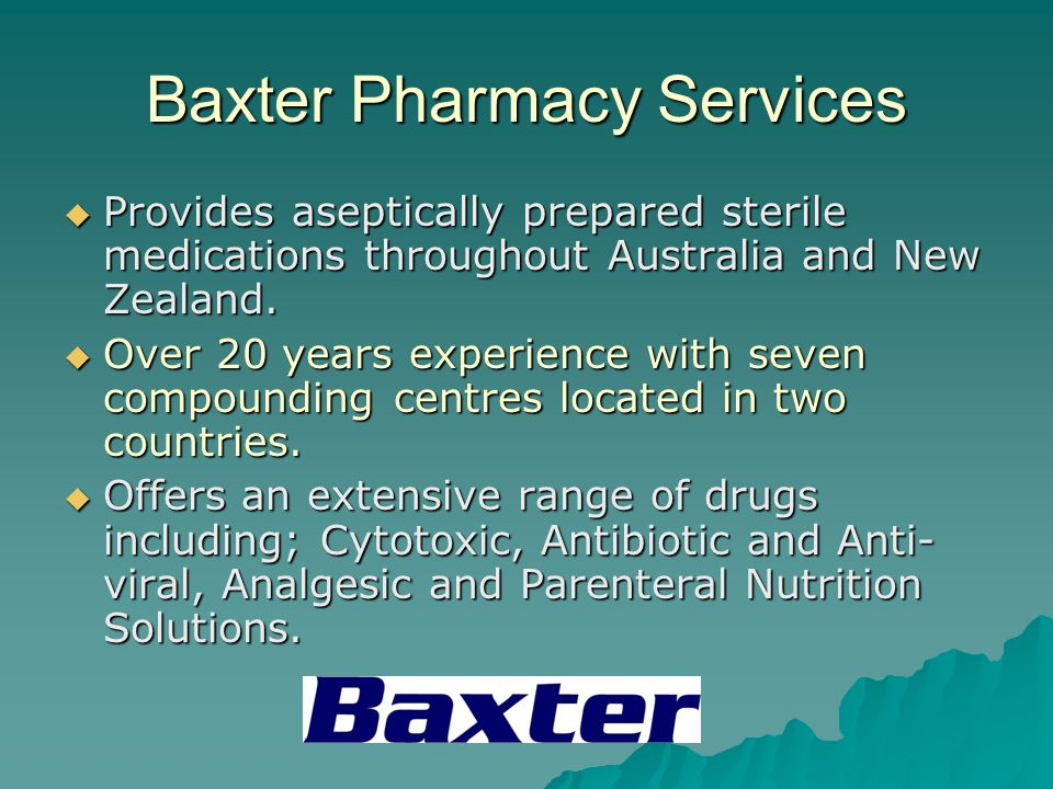 Baxter Pharmacy Services Provides aseptically prepared sterile medications throughout Australia and New Zealand. Provides aseptically prepared sterile