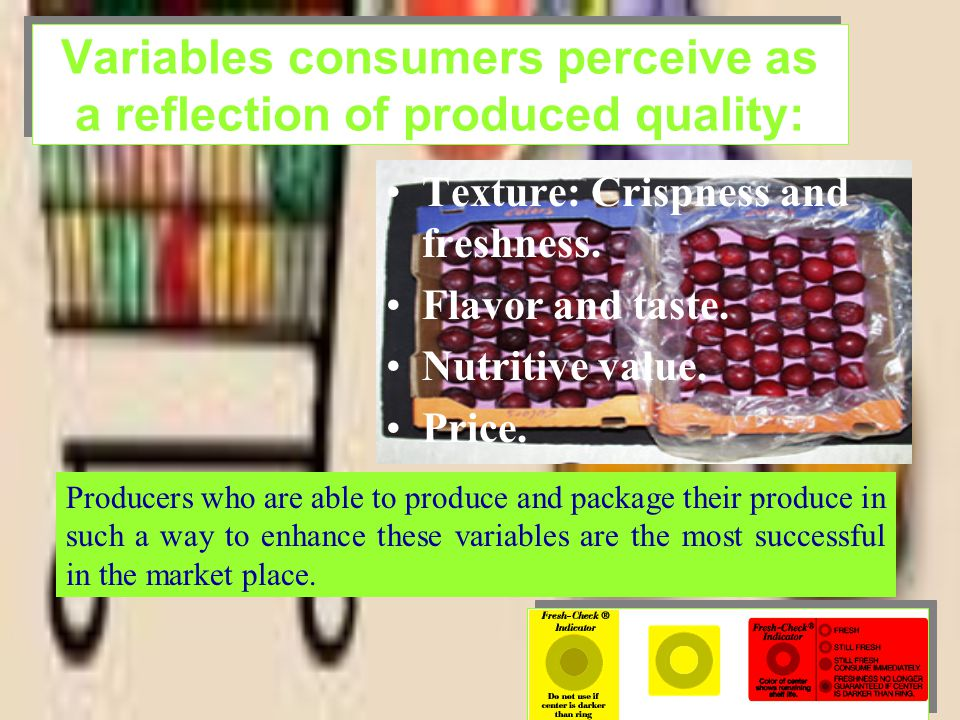 Variables consumers perceive as a reflection of produced quality: Producers who are able to produce and package their produce in such a way to enhance