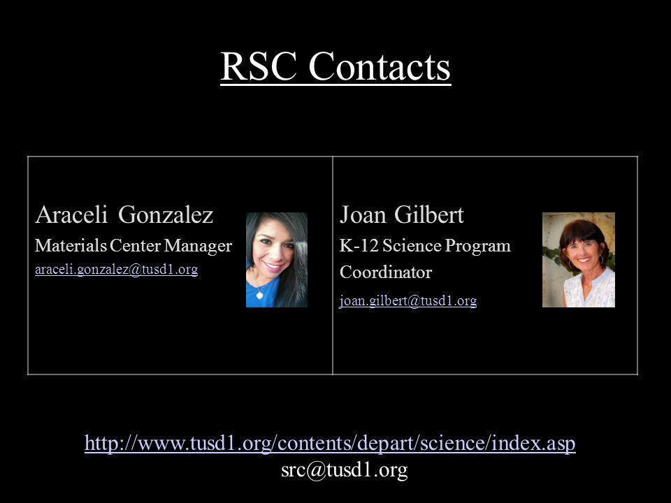 RSC Contacts Araceli Gonzalez Materials Center Manager araceli.gonzalez@tusd1.org Joan Gilbert K-12 Science Program Coordinator joan.gilbert@tusd1.org http://www.tusd1.org/contents/depart/science/index.asp src@tusd1.org