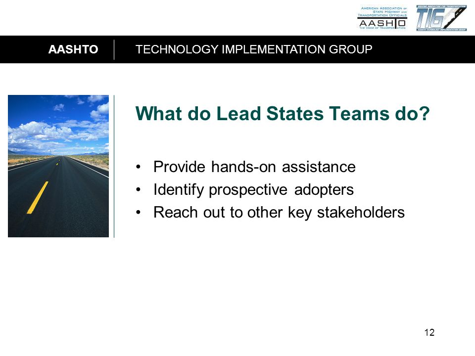 AASHTOTECHNOLOGY IMPLEMENTATION GROUP 12 What do Lead States Teams do.