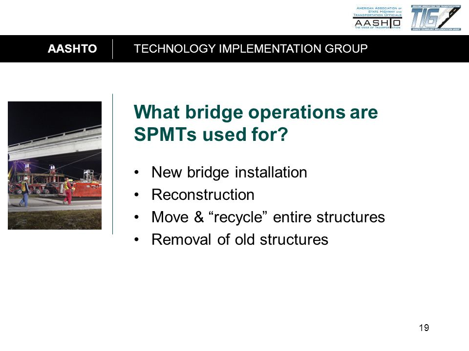 AASHTOTECHNOLOGY IMPLEMENTATION GROUP 19 What bridge operations are SPMTs used for.