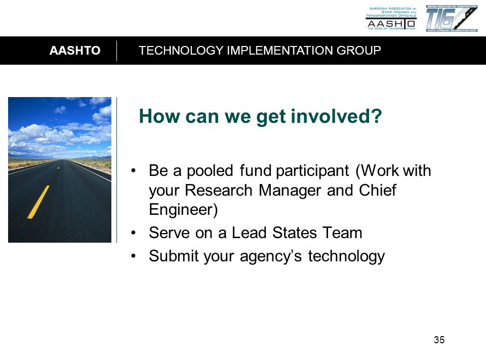 AASHTOTECHNOLOGY IMPLEMENTATION GROUP 35 How can we get involved.