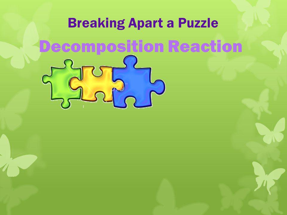Breaking Apart a Puzzle Decomposition Reaction