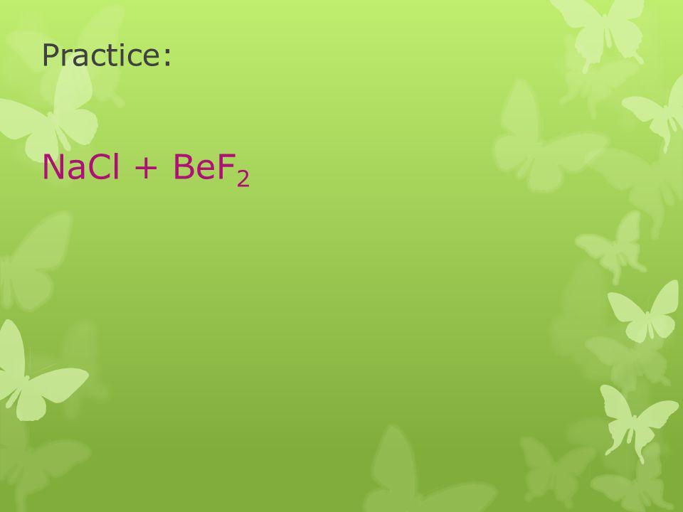 Practice: NaCl + BeF 2