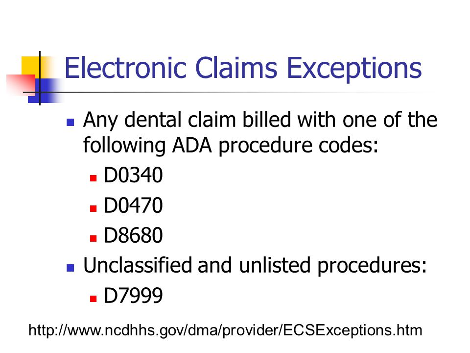Electronic Claims Exceptions http://www.ncdhhs.gov/dma/provider/ECSExceptions.htm Any dental claim billed with one of the following ADA procedure code