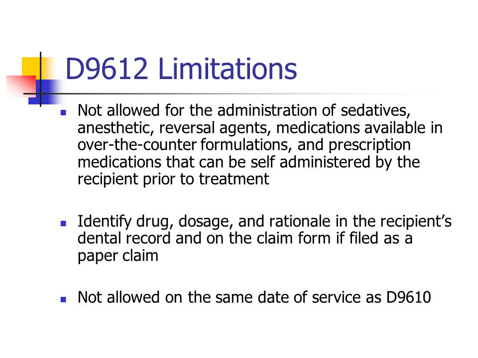 D9612 Limitations Not allowed for the administration of sedatives, anesthetic, reversal agents, medications available in over-the-counter formulations