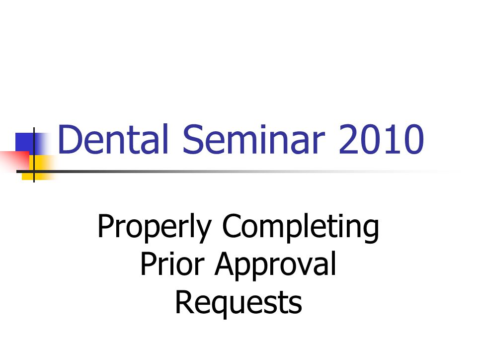 Dental Seminar 2010 Properly Completing Prior Approval Requests