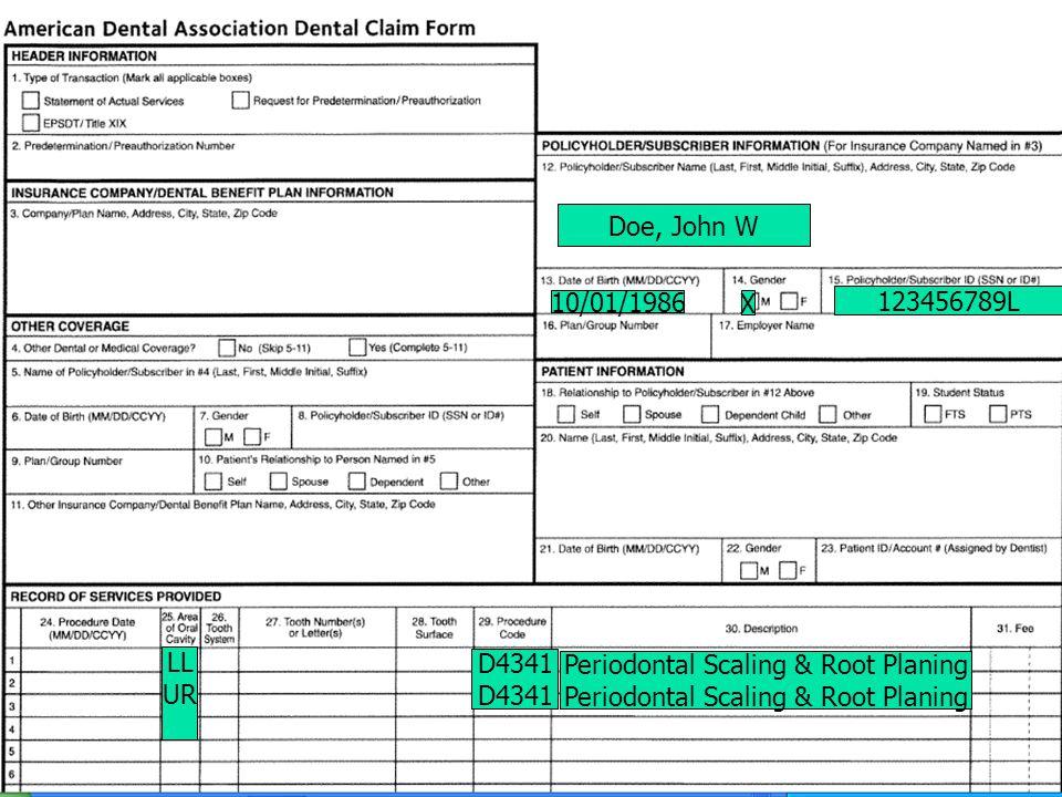 Doe, John W 10/01/1986 X 123456789L LL UR D4341 Periodontal Scaling & Root Planing