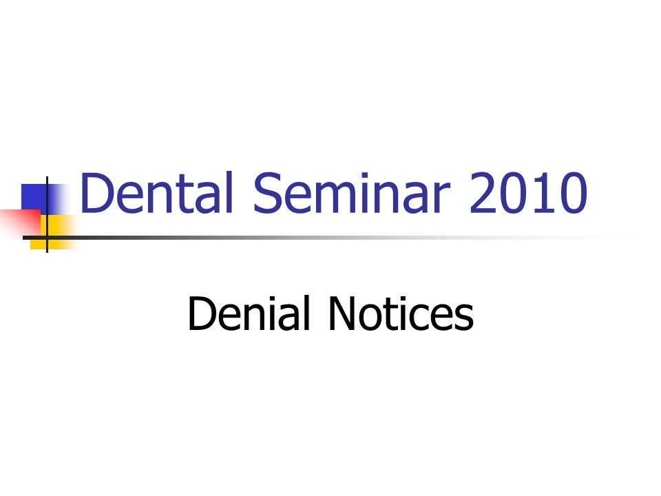 Dental Seminar 2010 Denial Notices
