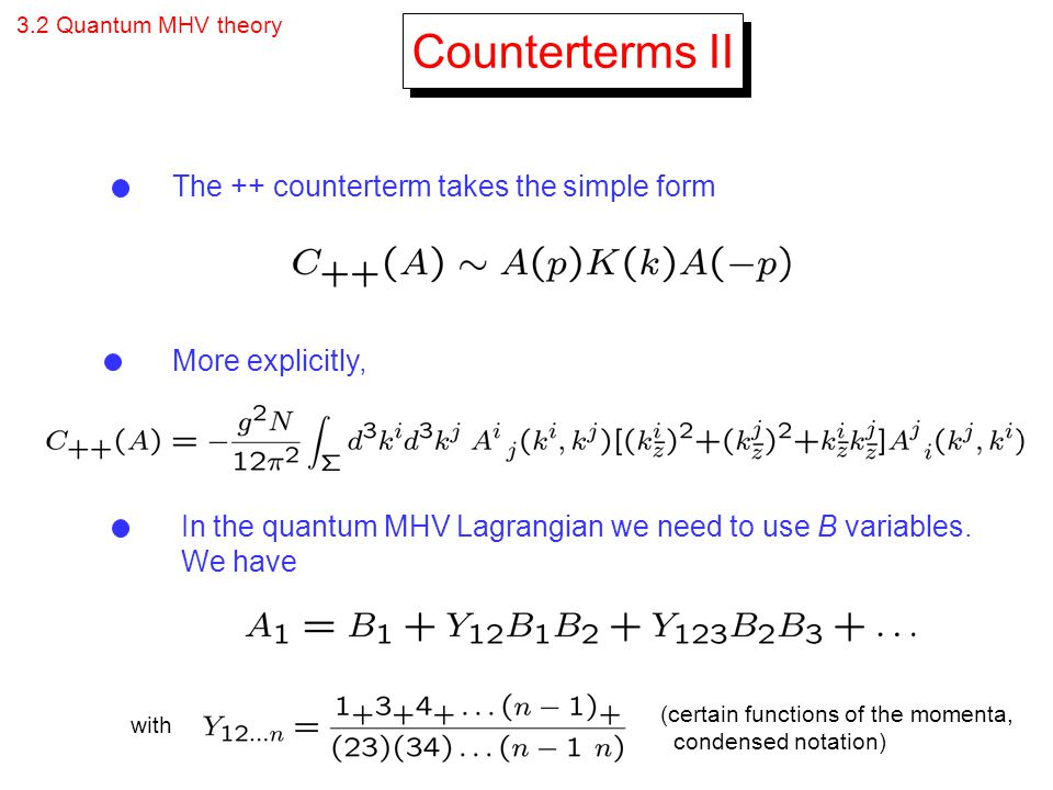 3.2 Quantum MHV theory Counterterms II The ++ counterterm takes the simple form In the quantum MHV Lagrangian we need to use B variables. We have (cer
