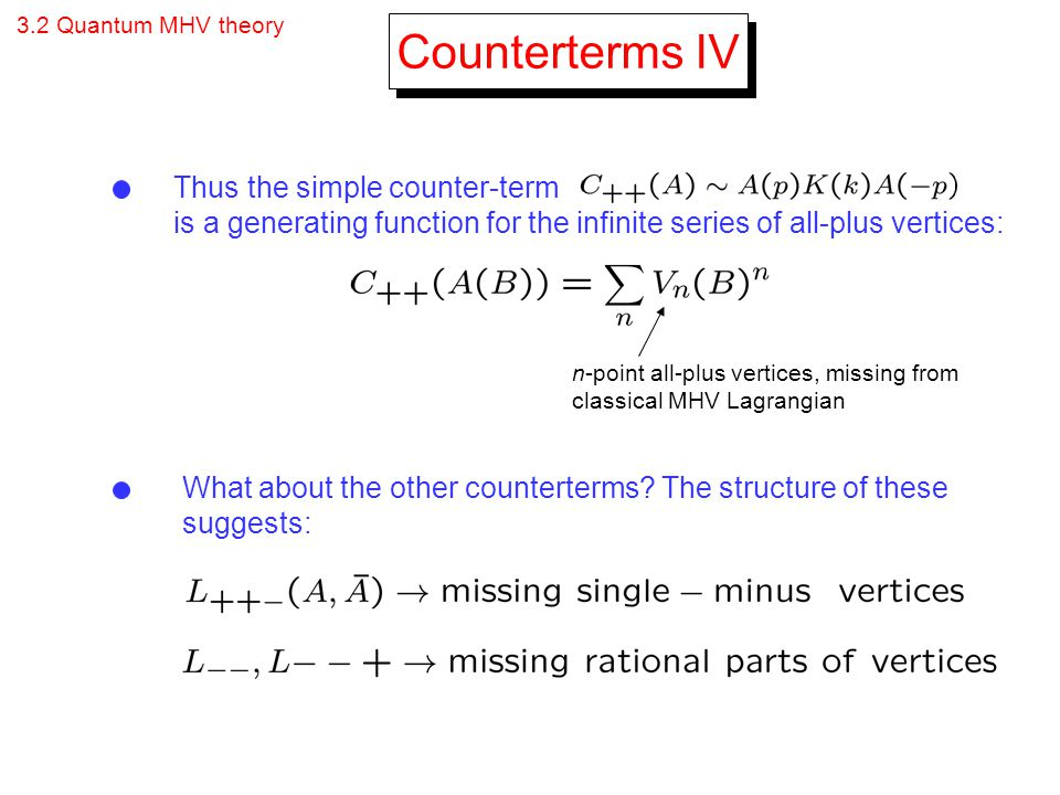3.2 Quantum MHV theory Thus the simple counter-term is a generating function for the infinite series of all-plus vertices: What about the other counte