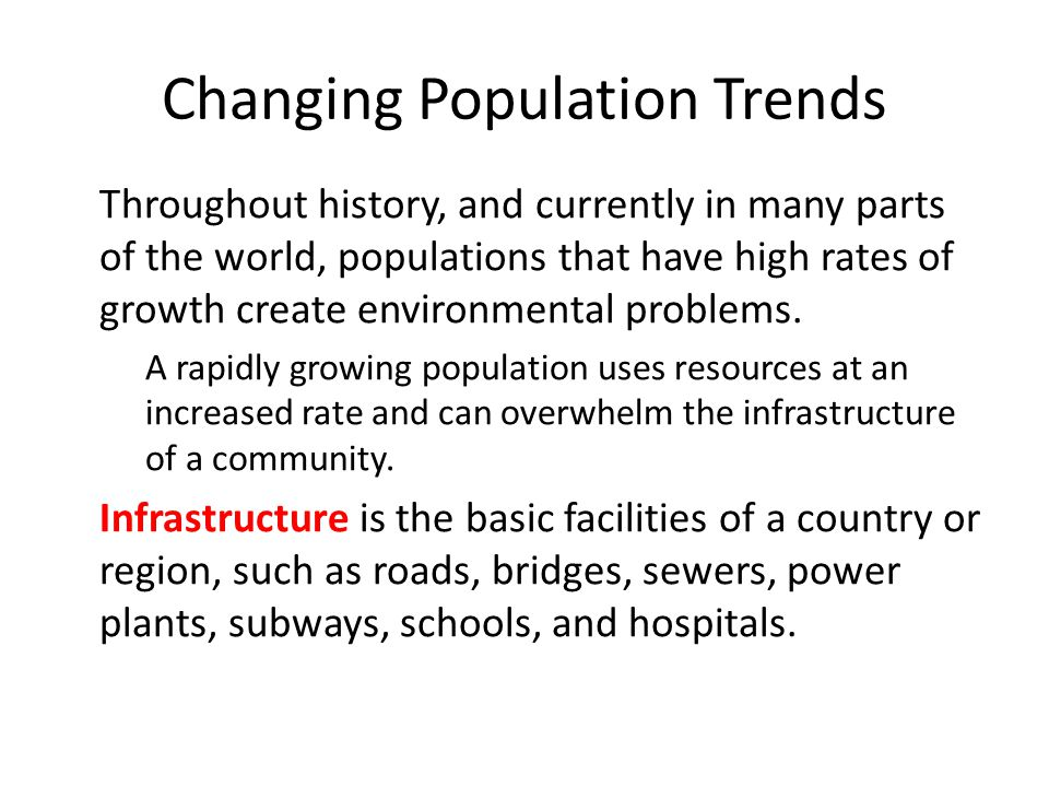 Changing Population Trends Throughout history, and currently in many parts of the world, populations that have high rates of growth create environment