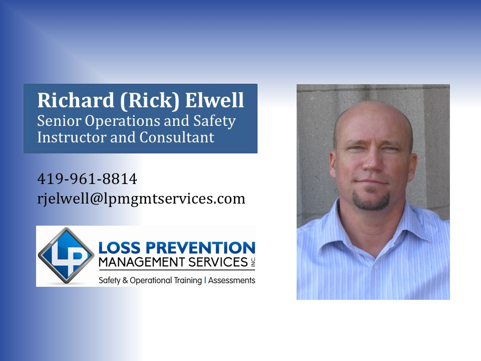 Richard (Rick) Elwell Senior Operations and Safety Instructor and Consultant 419-961-8814 rjelwell@lpmgmtservices.com