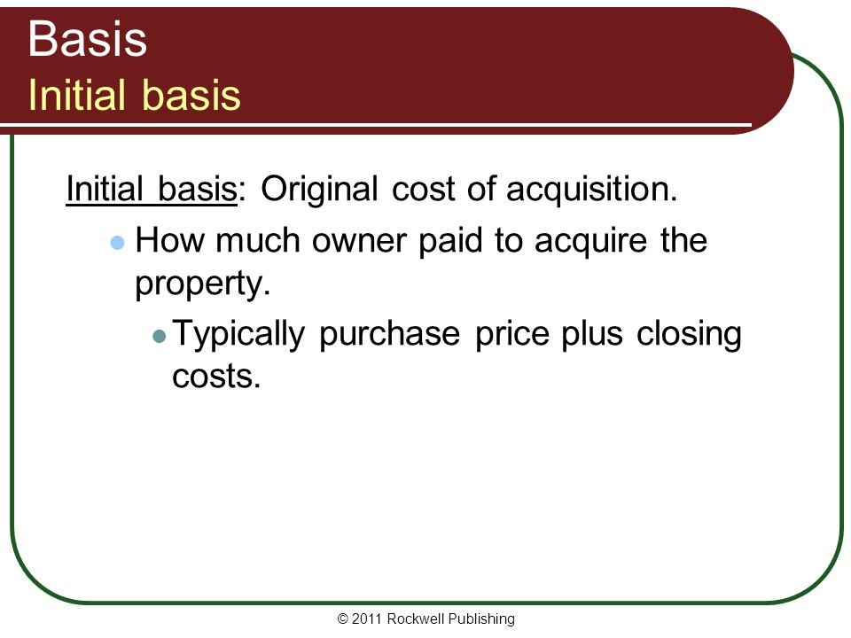 Basis Initial basis Initial basis: Original cost of acquisition.