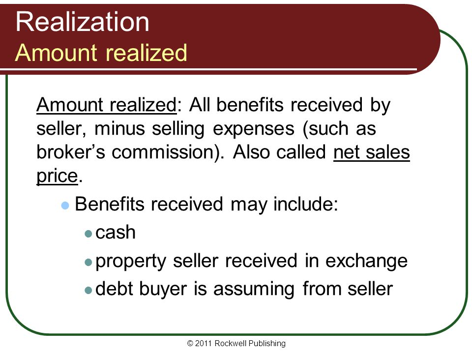 Realization Amount realized Amount realized: All benefits received by seller, minus selling expenses (such as brokers commission).