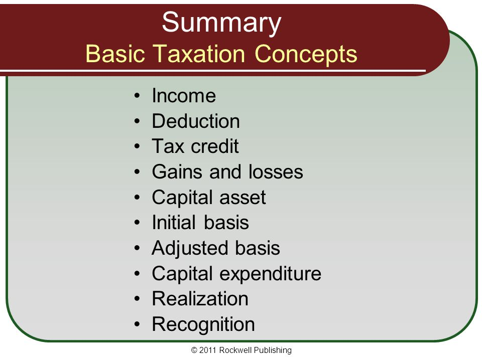 Summary Basic Taxation Concepts Income Deduction Tax credit Gains and losses Capital asset Initial basis Adjusted basis Capital expenditure Realizatio