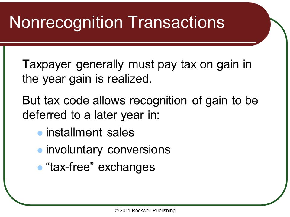 Nonrecognition Transactions Taxpayer generally must pay tax on gain in the year gain is realized.