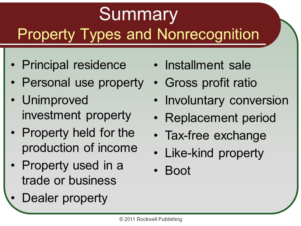 Summary Property Types and Nonrecognition Principal residence Personal use property Unimproved investment property Property held for the production of